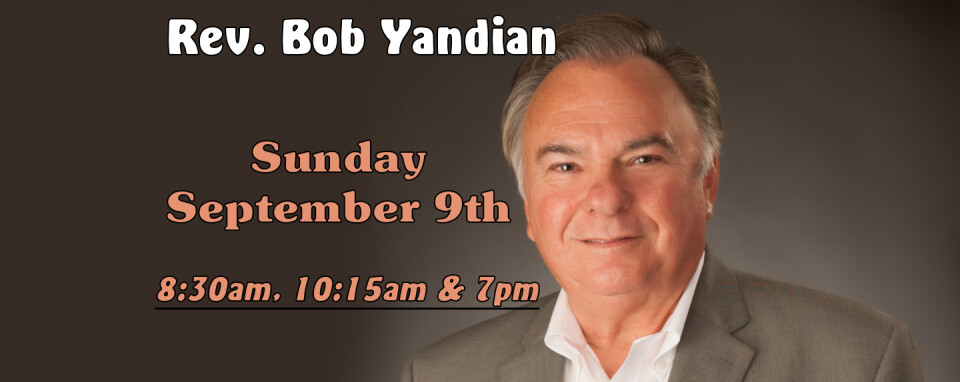 Rev. Bob Yandian 8:30am, 10:15am & 7pm