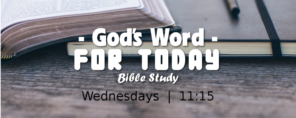 "Bible Study ""God's Word For Today"" @ 11:15 AM"
