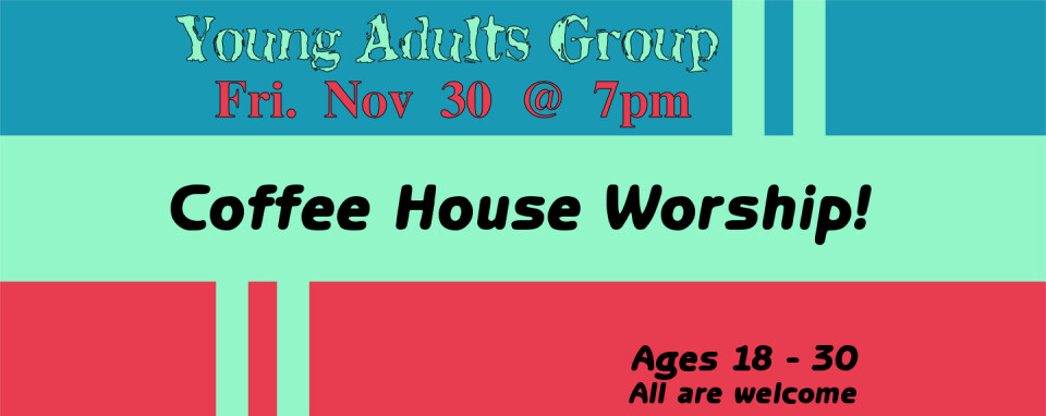 Young Adults Coffee House Worship @7pm