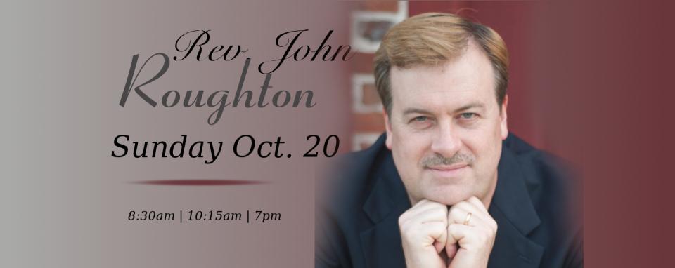 Rev, John Roughton 8:30am & 10:15am